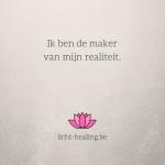 Ik ben de maker van mijn realiteit, dagelijkse #affirmatie, mantra, quote, goed voelen, geluk, coaching