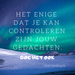 Motiverende quotes, innerlijke reis - Het enige dat je kan controleren zijn jouw gedachten. Doe dat dan ook.