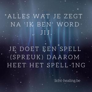 Motiverende quotes, innerlijke reis - Alles wat je zegt na 'ik ben' word jij. Je doet een spell (spreuk), daarom heet het spelling.