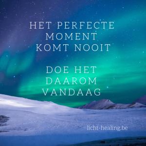 Motiverende quotes, innerlijke reis - Het perfecte moment komt nooit. Doe het daarom vandaag.