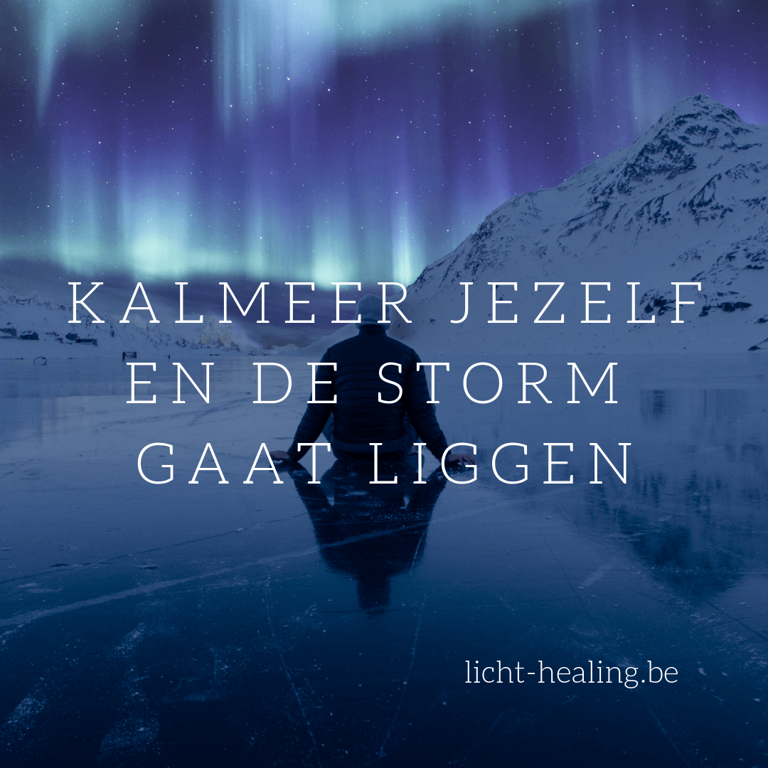 Motiverende quotes, innerlijke reis - Kalmeer jezelf en de storm gaat liggen.