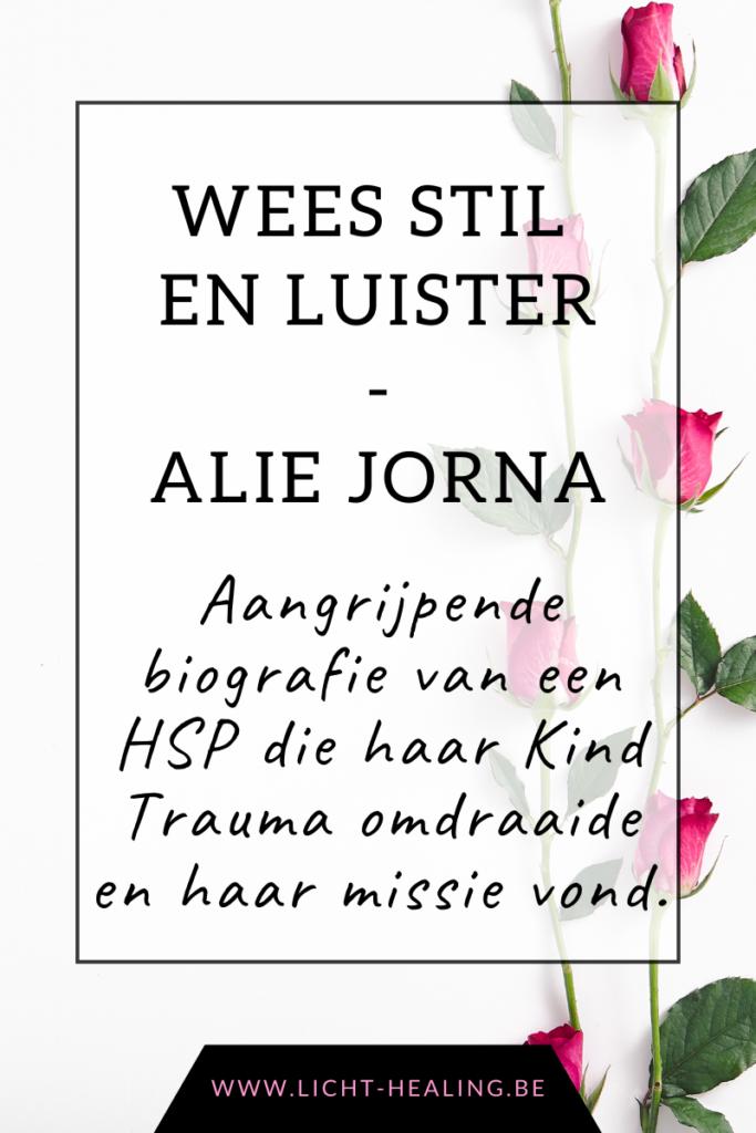 Wees Stil en Luister van Alie Jorna. Een aangrijpende biografie over het leven van een HSP met grote doelen. En wat dat verhaal met mij mocht doen. Een helend boek om bij stil te staan.