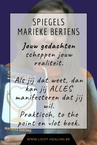 Spiegels van Marieke Bertens helpt jou om snel te begrijpen wie jij bent, waarom jouw leven is zoals het is en vooral hoe jij jouw leven kan aanpassen naar beter. De wet van aantrekking is maar het halve werk, dit boek leert jou diep te graven in jouw denken zodat jij met gemak beter kan manifesteren. Hardcover boek.